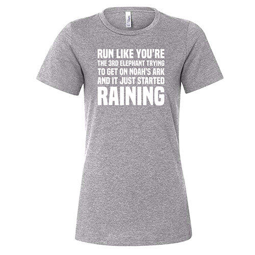 Run Like You're The 3rd Elephant Trying To Get On Noah's Ark And It Just Started Raining Shirt