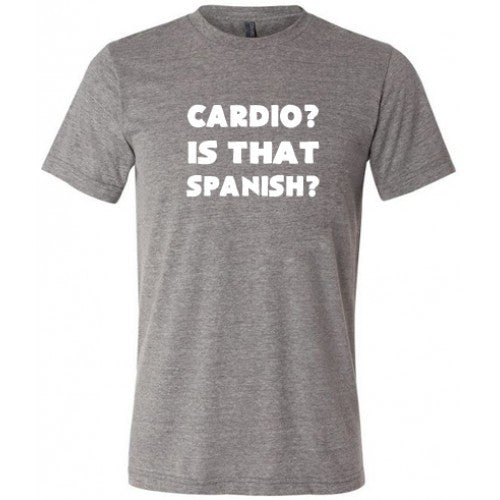 Cardio Is That Spanish Shirt Mens
