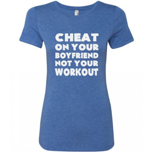 Cheat On Your Boyfriend Not Your Workout Shirt