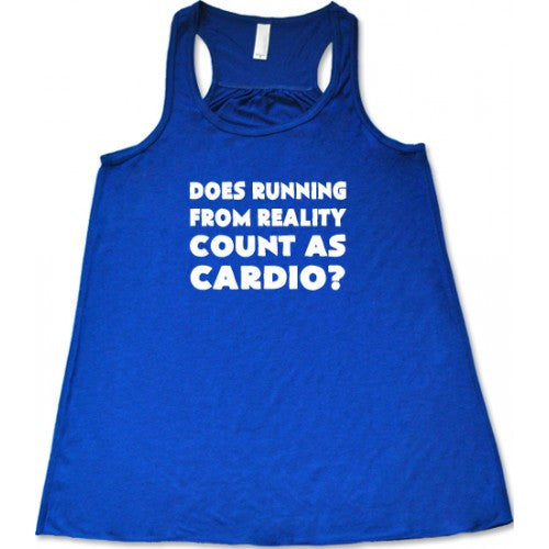 Does Running From Reality Count As Cardio Shirt