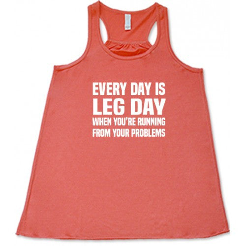 Every Day Is Leg Day When You're Running From Your Problems Shirt