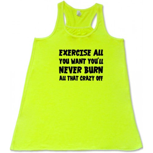 Exercise All You Want Youll Never Burn All That Crazy Off Shirt