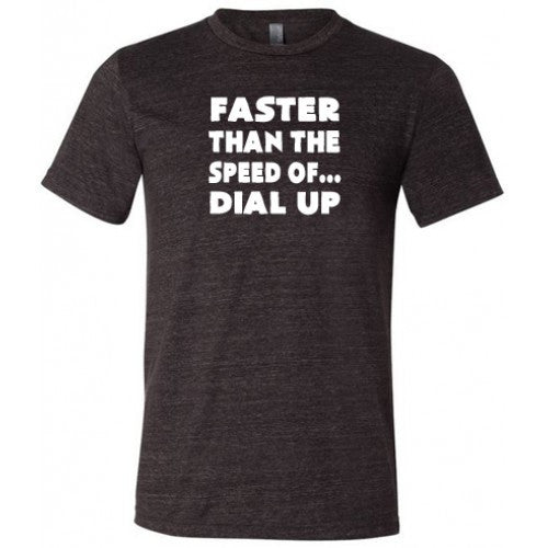 Faster Than The Speed Of Dial Up Shirt Mens