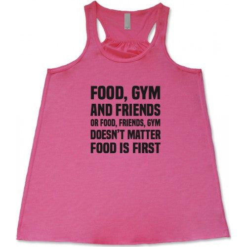 Food, Gym & Friends Or Food, Friends, Gym Doesn't Matter Food Is First Shirt