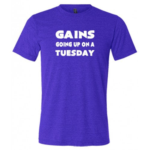 Gains Going Up On A Tuesday Shirt Mens