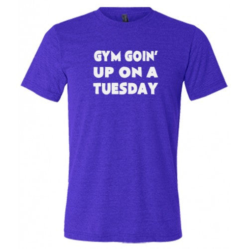Gym Goin' Up On A Tuesday Shirt Mens