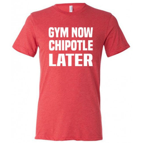 Gym Now Chipotle Later Shirt Mens