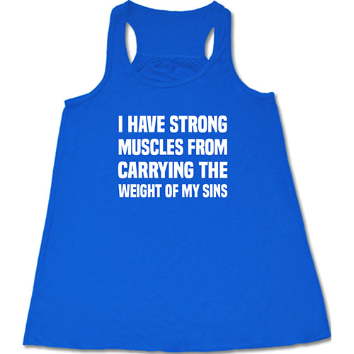 I Have Strong Muscles From Carrying The Weight Of My Sins Shirt