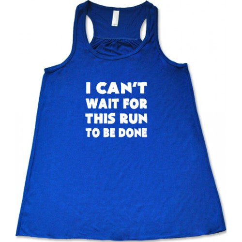 I Can't Wait For This Run To Be Done Shirt
