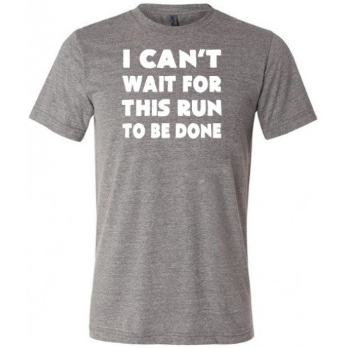 I Can't Wait For This Run To Be Done Shirt Mens
