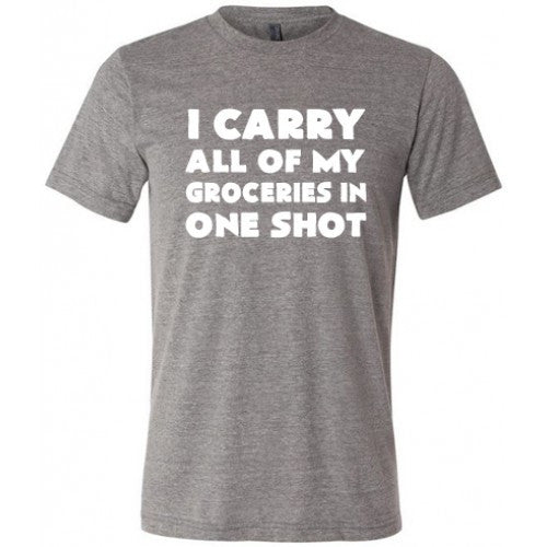 I Carry All Of My Groceries In One Shot Shirt Mens