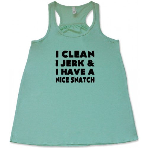 I Clean I Jerk & I Have A Nice Snatch Shirt