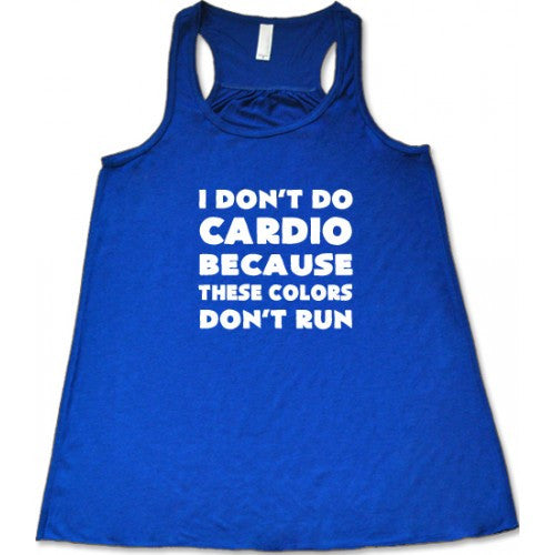 I Don't Do Cardio Because These Colors Don't Run Shirt