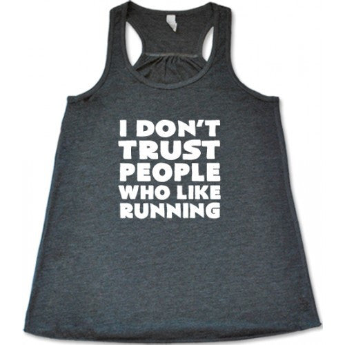 I Don't Trust People Who Like Running Shirt