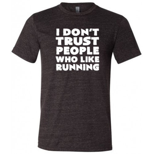 I Don't Trust People Who Like Running Shirt Mens