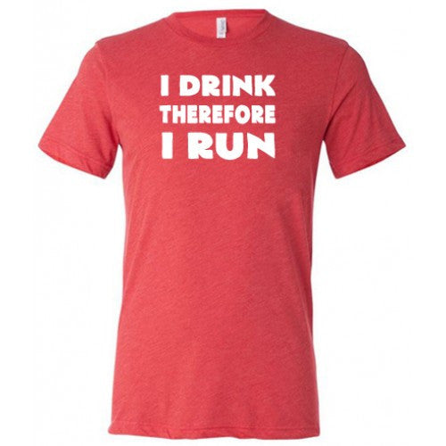 I Drink Therefore I Run Shirt Mens