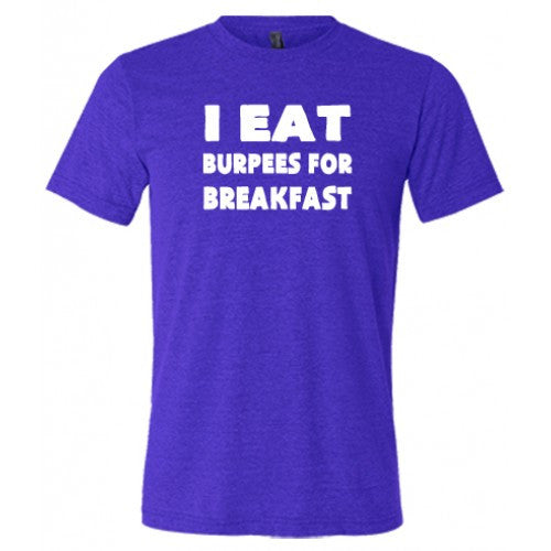 I Eat Burpees For Breakfast Shirt Mens