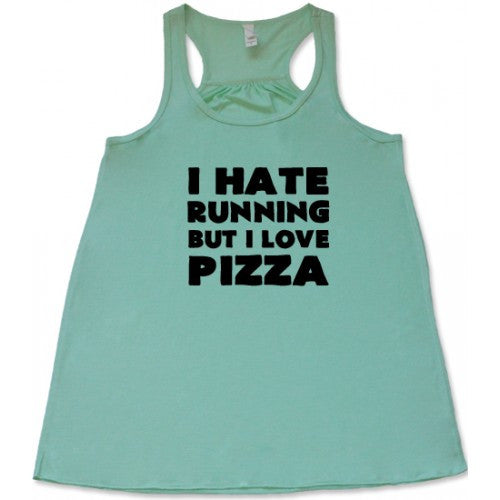 I Hate Running But I Love Pizza Shirt