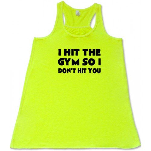 I Hit The Gym So I Don't Hit You Shirt
