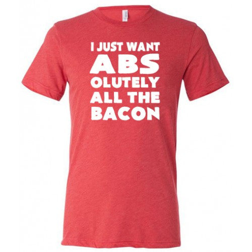 I Just Want Abs Olutely All The Bacon Shirt Mens