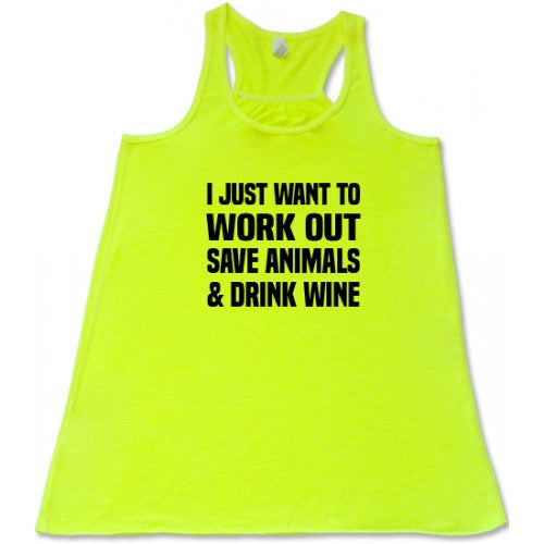 I Just Want To Work Out, Save Animals & Drink Wine Shirt