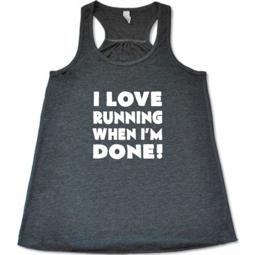 I Love Running When I'm Done Shirt