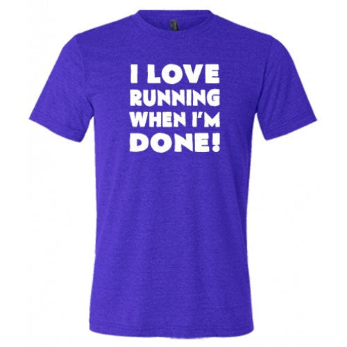 I Love Running When I'm Done Shirt Mens