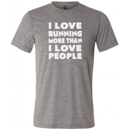 I Love Running More Than I Love People Shirt Mens