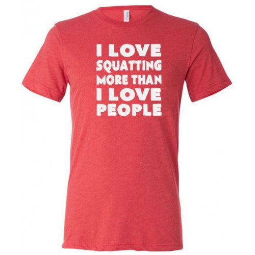 I Love Squatting More Than I Love People Shirt Mens
