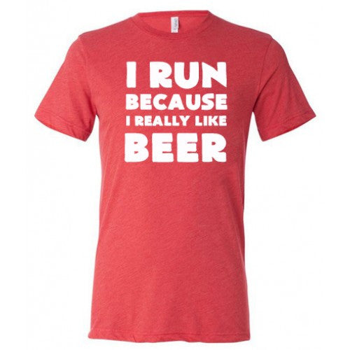 I Run Because I Really Like Beer Shirt Mens