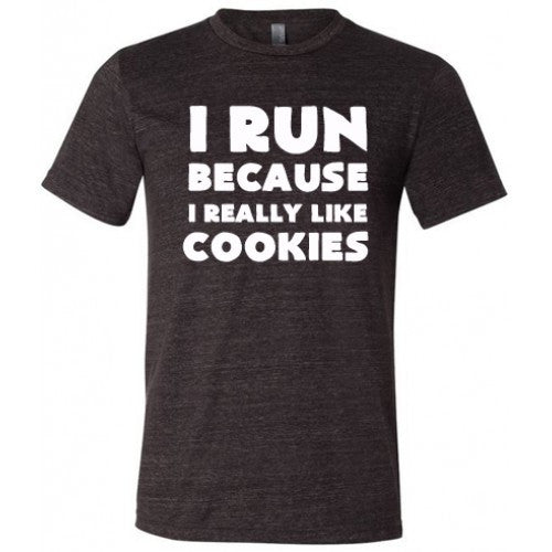 I Run Because I Really Like Cookies Shirt Mens