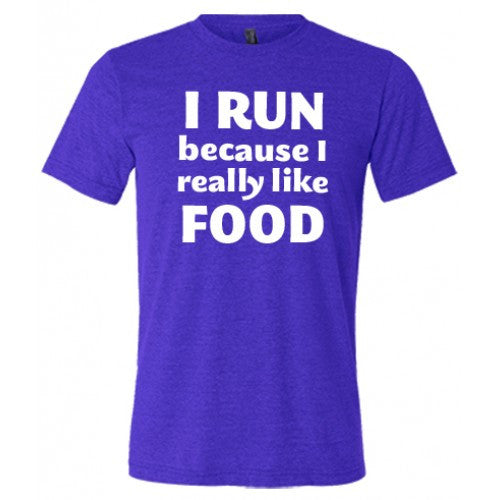 I Run Because I Really Like Food Shirt Mens