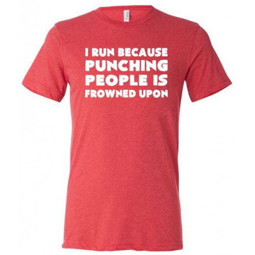 I Run Because Punching People Is Frowned Upon Shirt Mens