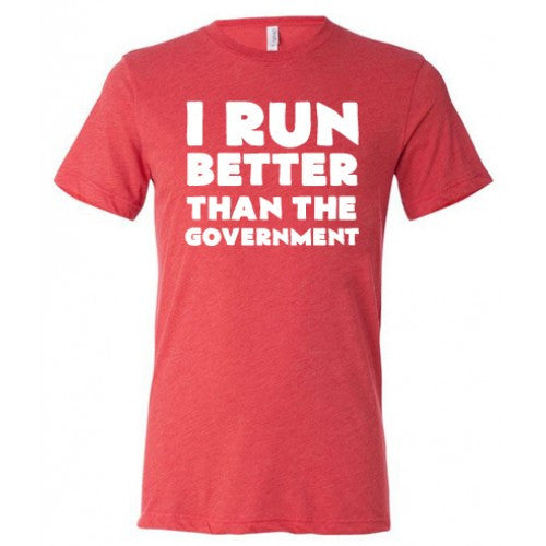 I Run Better Than The Government Shirt Mens