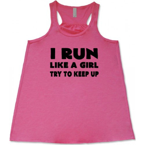 I Run Like A Girl Try To Keep Up Shirt