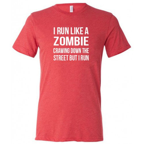 I Run Like A Zombie Crawling Down The Street But I Run Shirt Mens