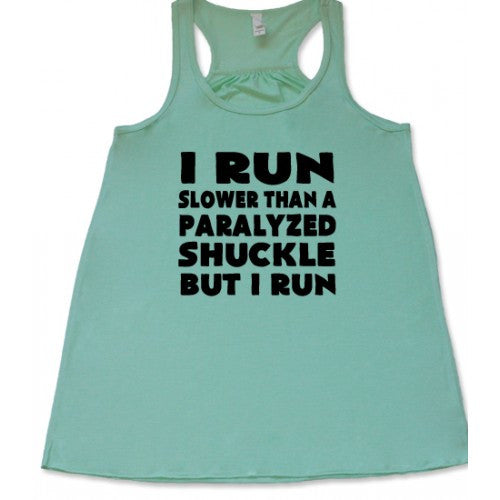 I Run Slower Than A Paralyzed Shuckle But I Run Shirt