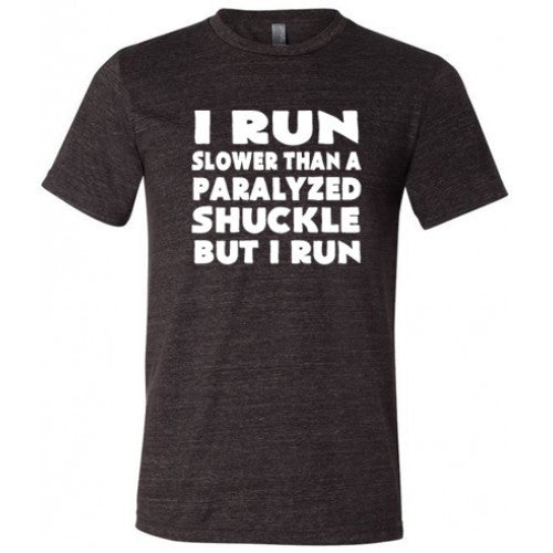 I Run Slower Than A Paralyzed Shuckle But I Run Shirt Mens