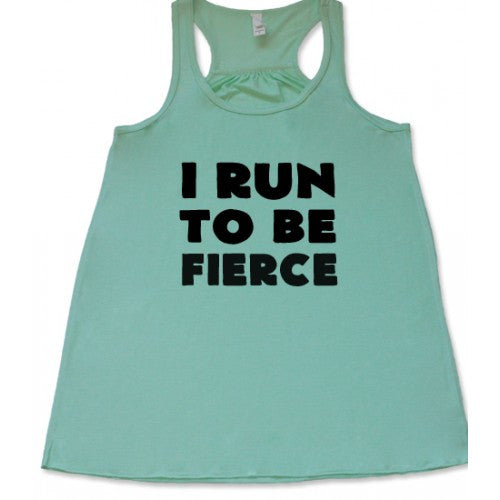 I Run To Be Fierce Shirt