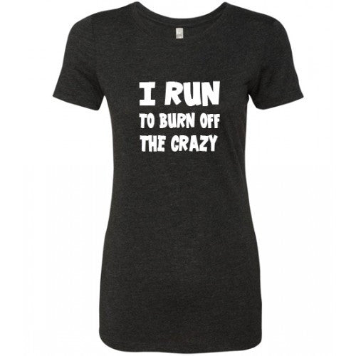 I Run To Burn Off The Crazy Shirt
