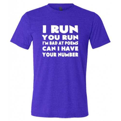 I Run You Run I'm Bad At Poems Can I Have Your Number Shirt Mens