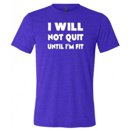 I Will Not Quit Until I'm Fit Shirt Mens