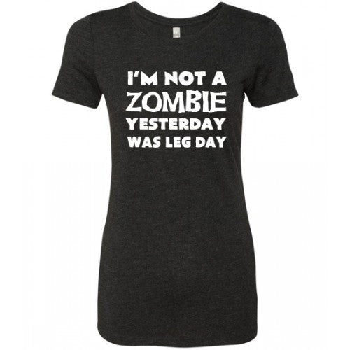 I'm Not A Zombie Yesterday Was Leg Day Shirt