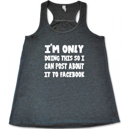I'm Only Doing This So I Can Post About It To Facebook Shirt