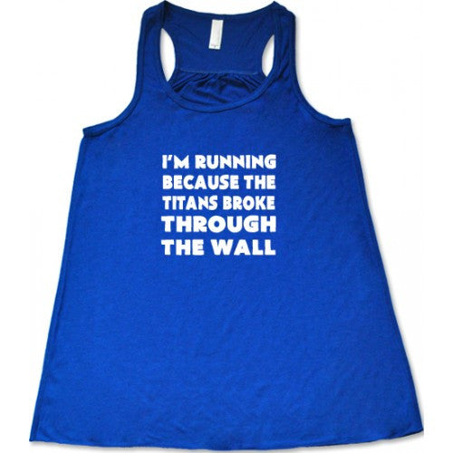 I'm Running Because The Titans Broke Through The Wall Shirt