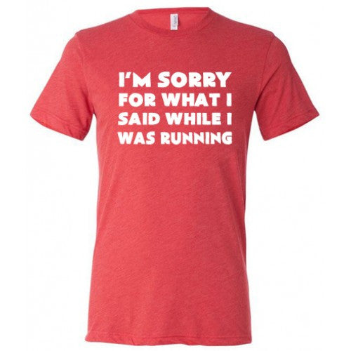I'm Sorry For What I Said While I Was Running Shirt Mens