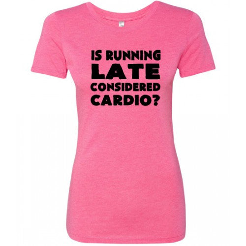 Is Running Late Considered Cardio Shirt