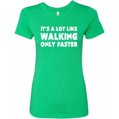 It's A Lot Like Walking Only Faster Shirt