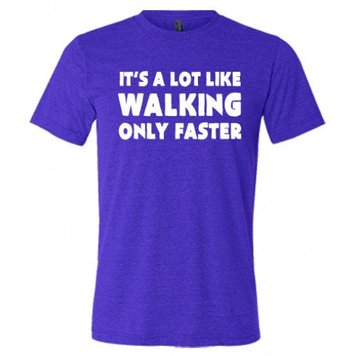 It's A Lot Like Walking Only Faster Shirt Mens