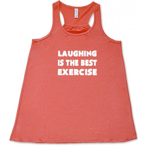 Laughing Is The Best Exercise Shirt